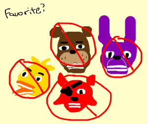 My favorite fnaf character is none of them