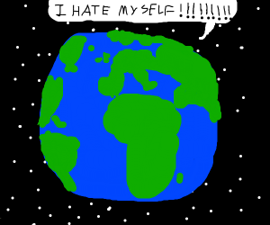 Earth hates itself