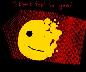 I don't feel so good...