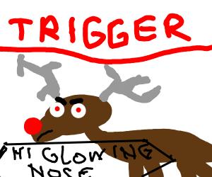 TRIGGERED reindeer