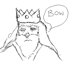 bow before your king!