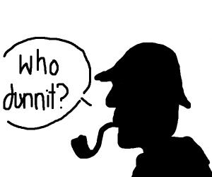 Sherlok asks who dunnit