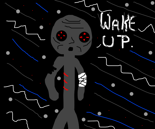 "shadowy stick figure saying ""wake up"""