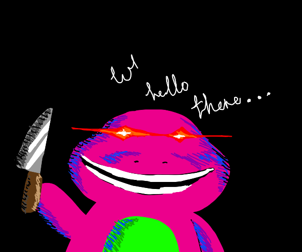Barney is going to kill you