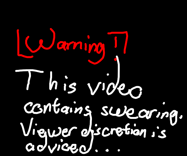 A swearing warning to a video
