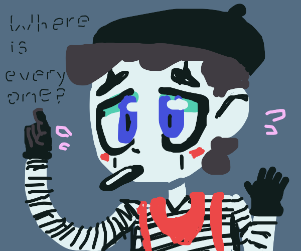 Mime says where is everyone