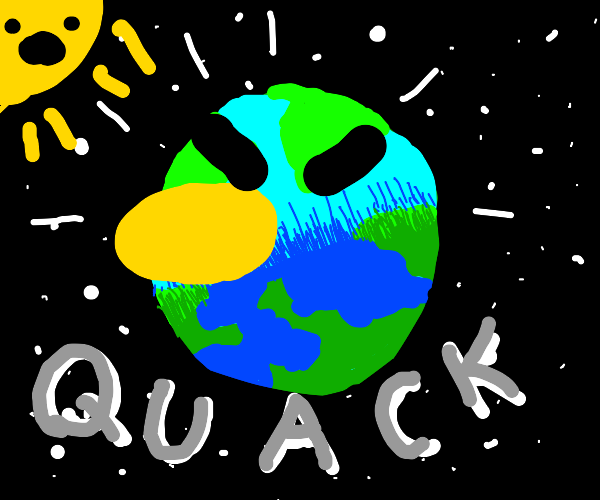 The earth is an angry duck
