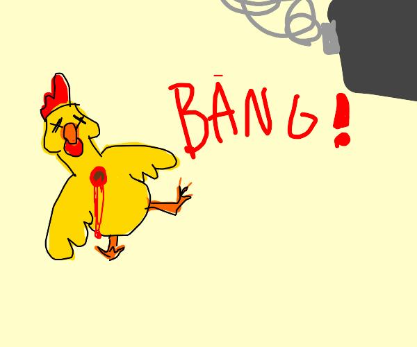 Bang! Chicken dead!
