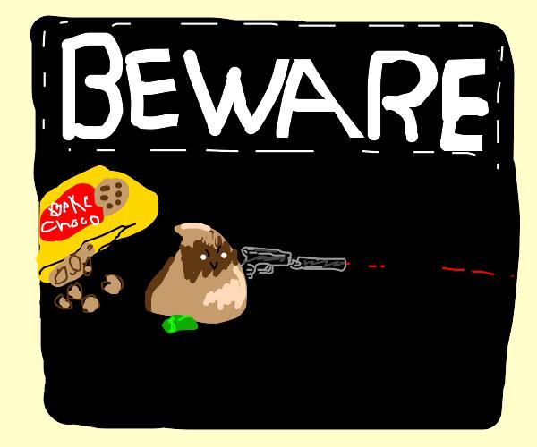 Beware the chocolate chip assassin.