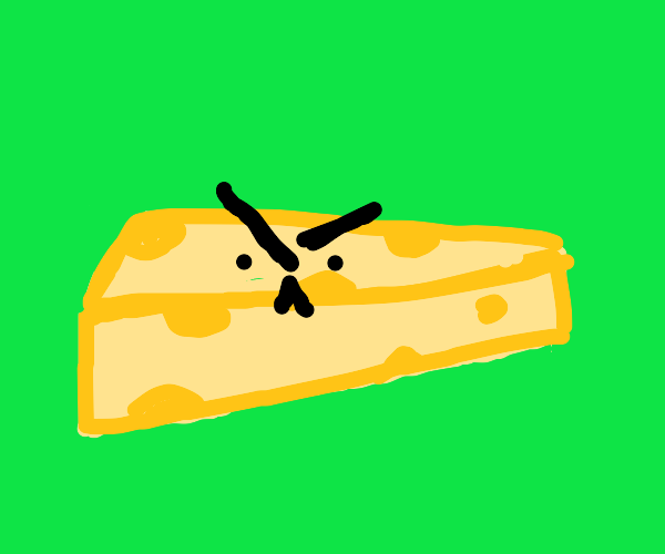 Angry CHEESE