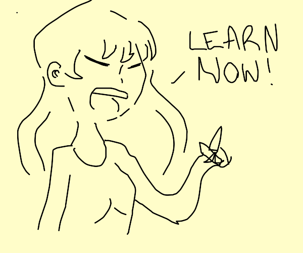 Teacher casually urging you to learn