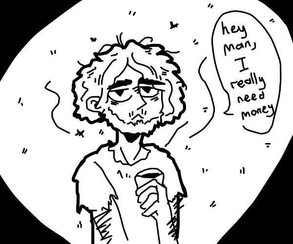 homeless man needs money ASAP