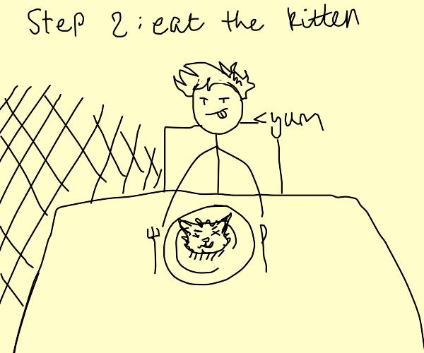 step one - kill the Kitten );