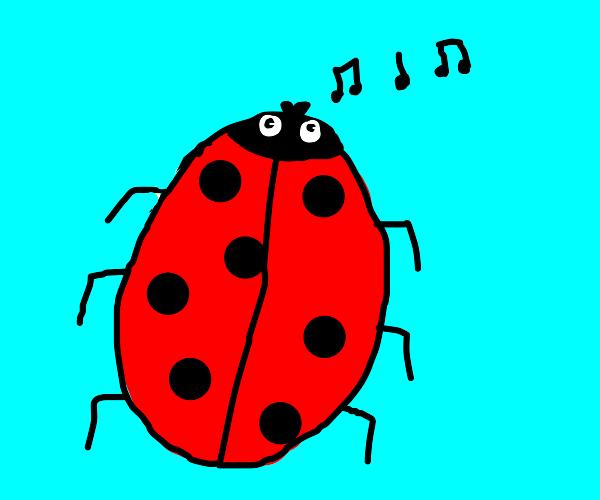 ladybug whistling a tune