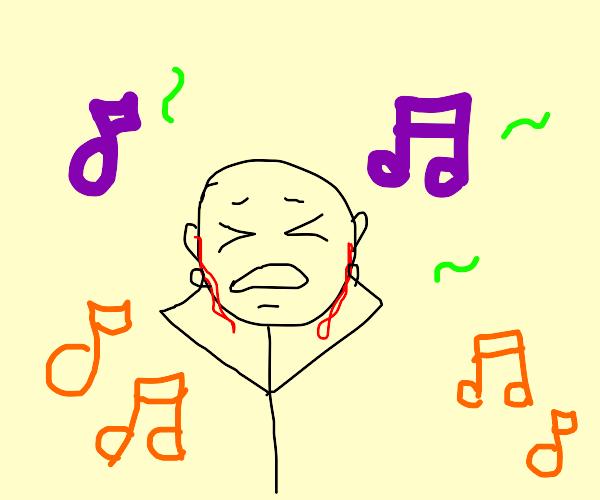 music is too loud now my ears are bleeding