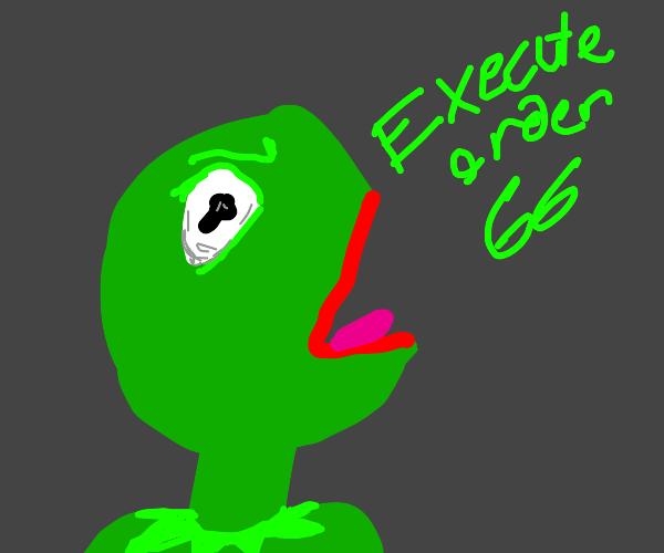 """Emperor Kermit says """"Execute order 66"""""""
