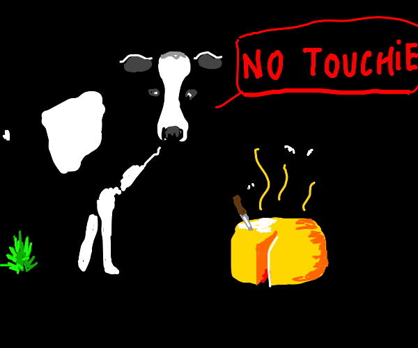 cow says dont touch the cheese