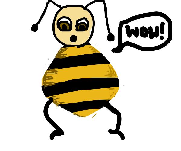 Wingless bee says wow