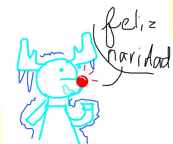 Rudolph coldly wishes you Feliz Navidad
