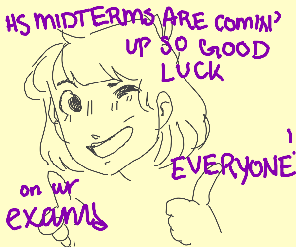 GOOD LUCK ON EXAMS EVERYONE!!