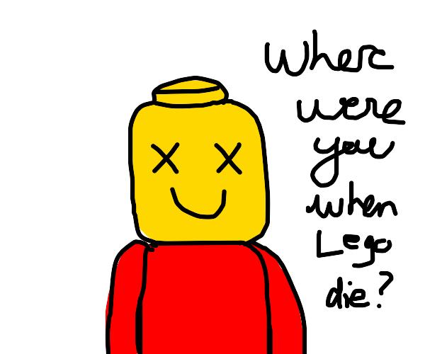 Where were you when lego die
