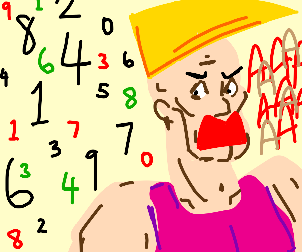 chad is scared of numbers, look hes screaming