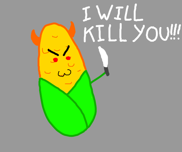 Angry corn will kill you!!!!!!!!!!!!!!!!!!!!!
