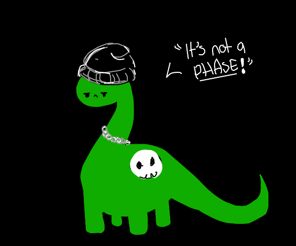 Emo Dinosaur telling you IT'S NOT A PHASE!