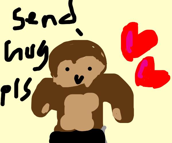 Monkey needs a hug! Monkey loves you!