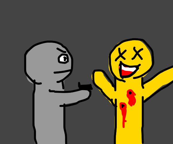 Someone killing a happy man