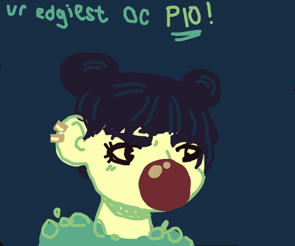 your edgiest oc (p.i.o)
