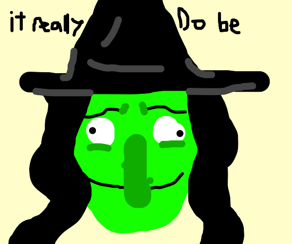 It really do be witch
