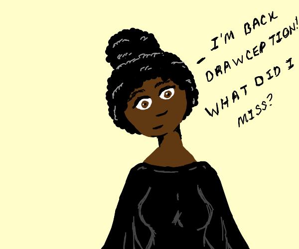 I'm back drawception what did I miss?