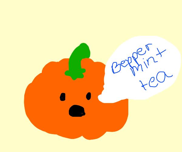 """Pumpkin says """"Beppermint Tea"""""""