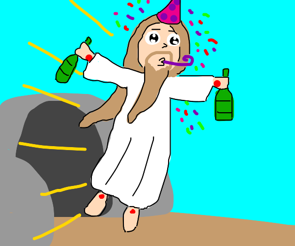 And on the third day, Jesus rose to PARTAY