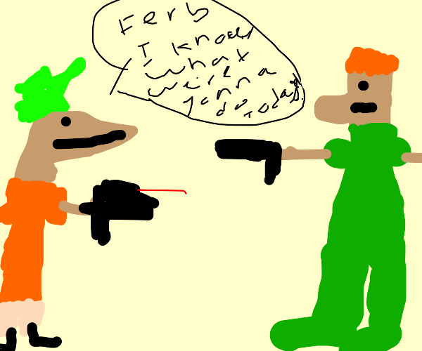 Phineas and Ferb have guns.