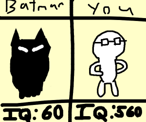 You have a higher IQ than Batman