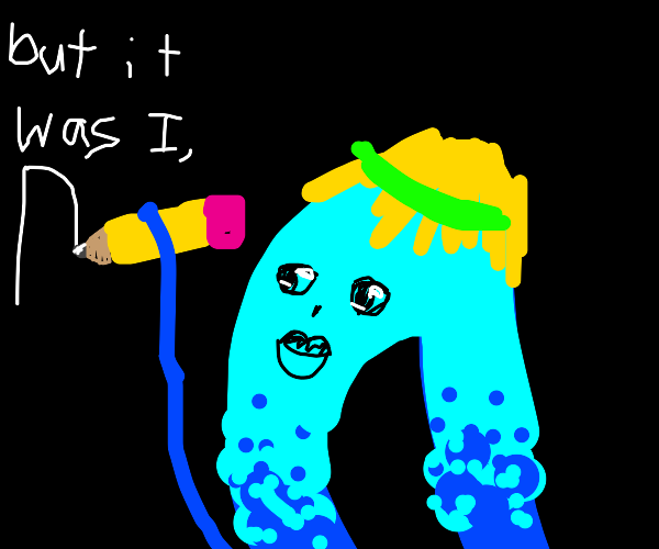 BUT IT WAS I, DRAWCEPTION D.