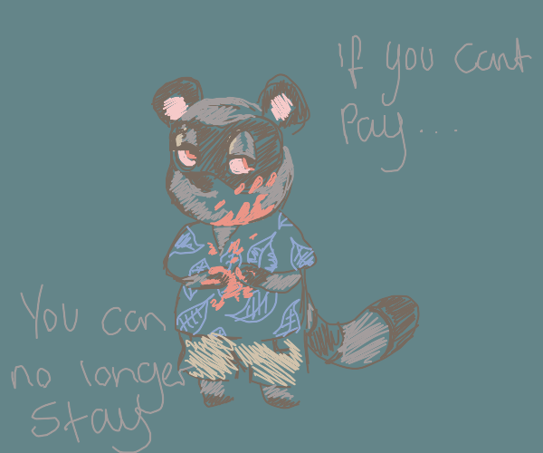Tom Nook kills you because you didn'y pay up
