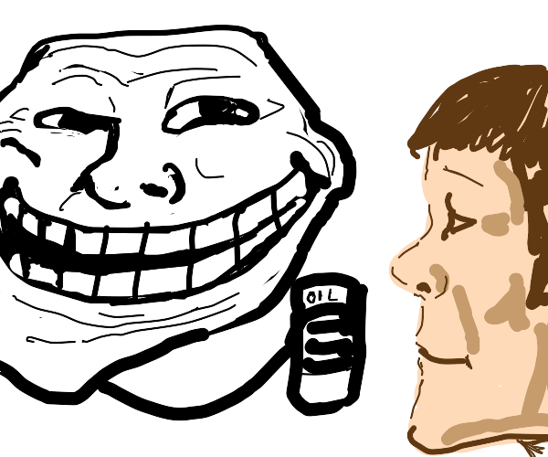 troll face wants you to be oily
