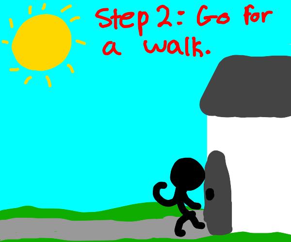 Step 1: Go outside.
