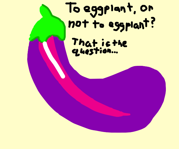 To eggplant, or not to eggplant