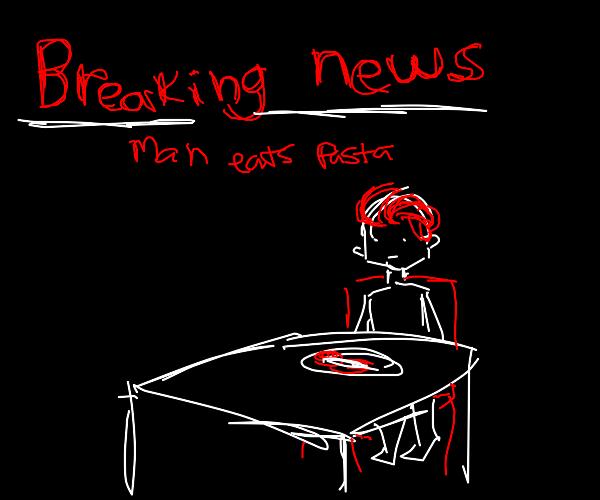 Breaking News: Man Eats Pasta