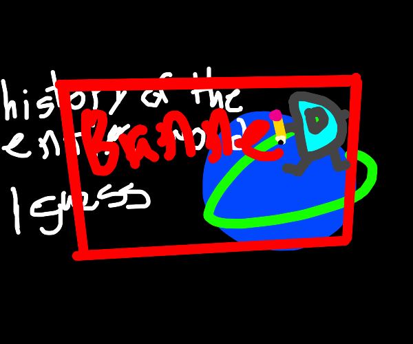 history of the world banned from Drawception