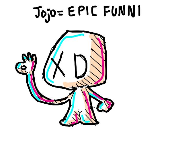 A Guy Says Jojo Epic Funni With Xd Face Drawception