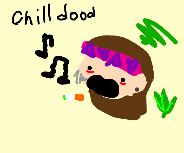 Goddamn hippie high on marijuana singin songs