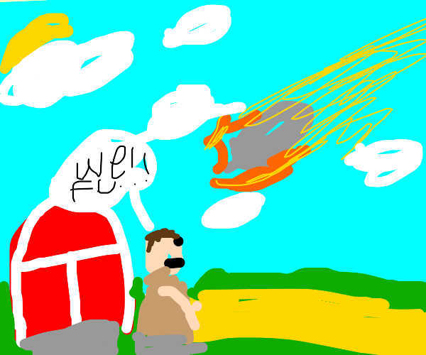 Farmer about to get hit by an asteroid