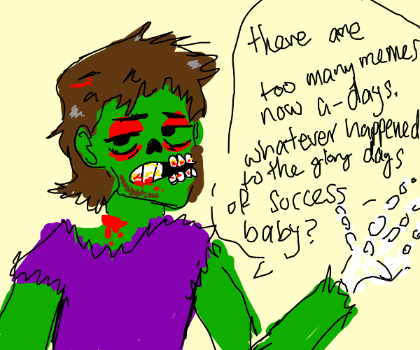Zombie says there are too many memes
