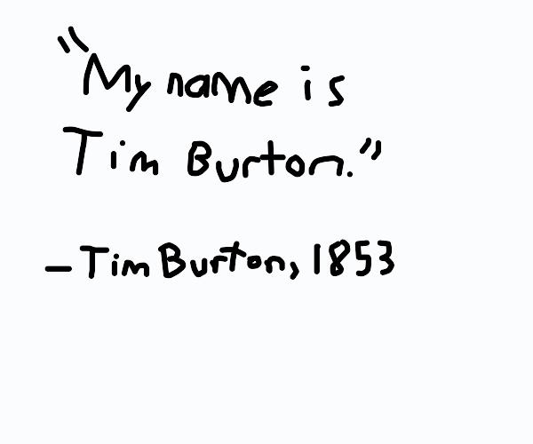 a Tim Burton quote???