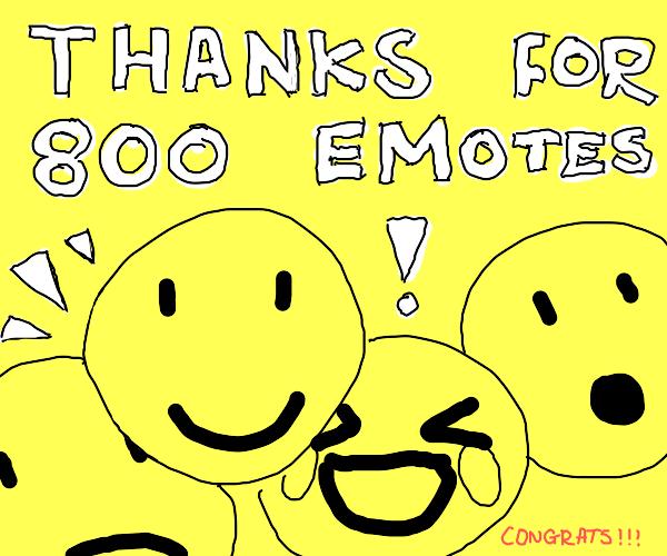 Thanks for 800 emotes!